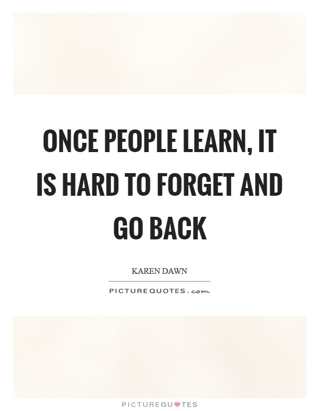 Once people learn, it is hard to forget and go back Picture Quote #1