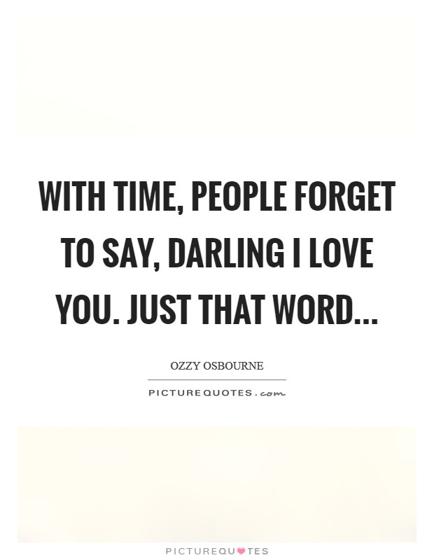 With time, people forget to say, Darling I love you. just that word Picture Quote #1