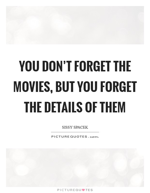 You don't forget the movies, but you forget the details of them Picture Quote #1
