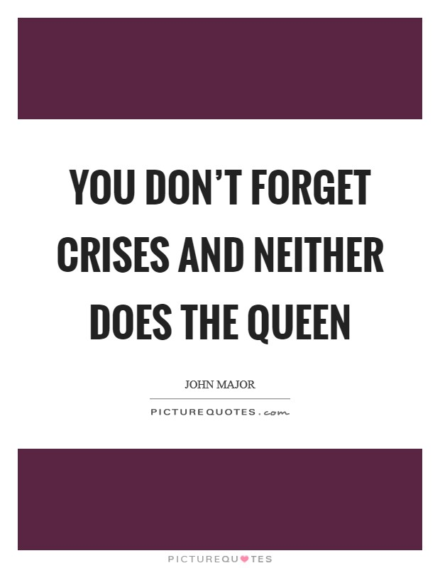 You don't forget crises and neither does the Queen Picture Quote #1