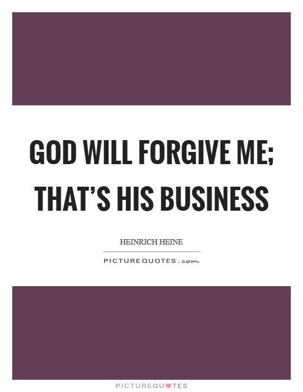 God will forgive me; that's his business Picture Quote #1