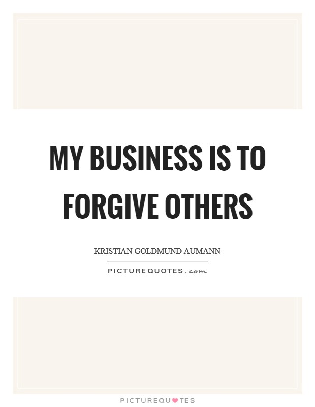 My business is to forgive others Picture Quote #1