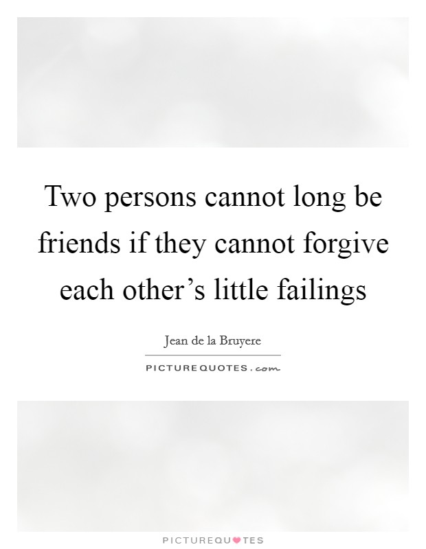 Two persons cannot long be friends if they cannot forgive each other's little failings Picture Quote #1
