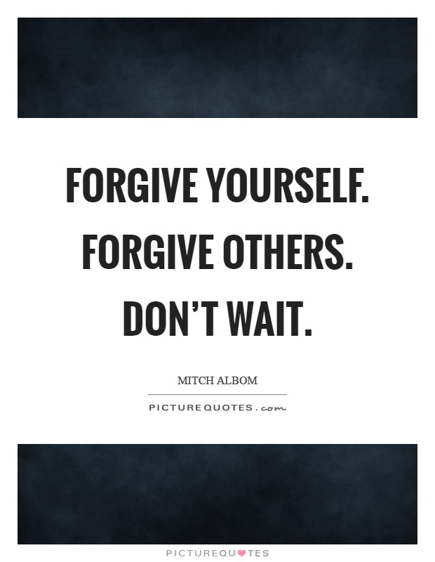 Forgive yourself. Forgive others. Don't wait Picture Quote #1