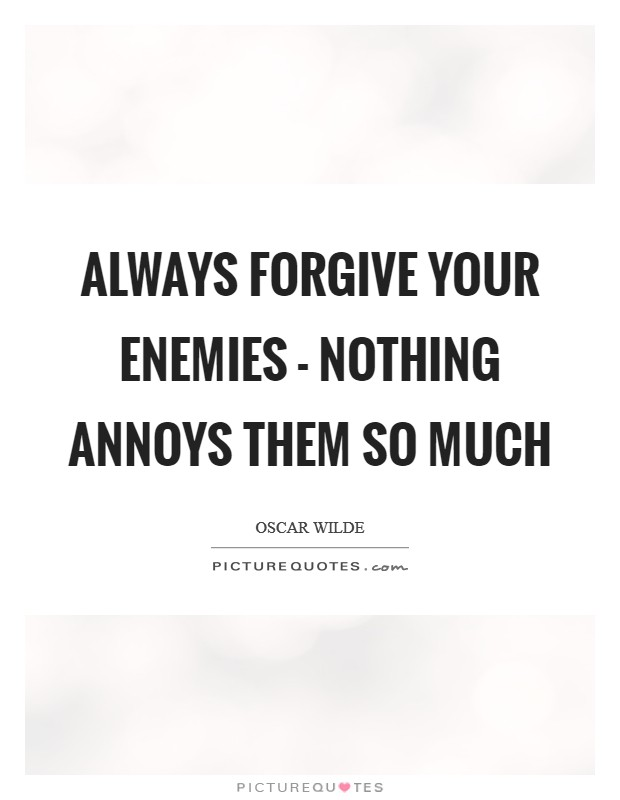 Always forgive your enemies - nothing annoys them so much Picture Quote #1