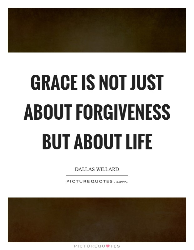 Grace is not just about forgiveness but about life Picture Quote #1