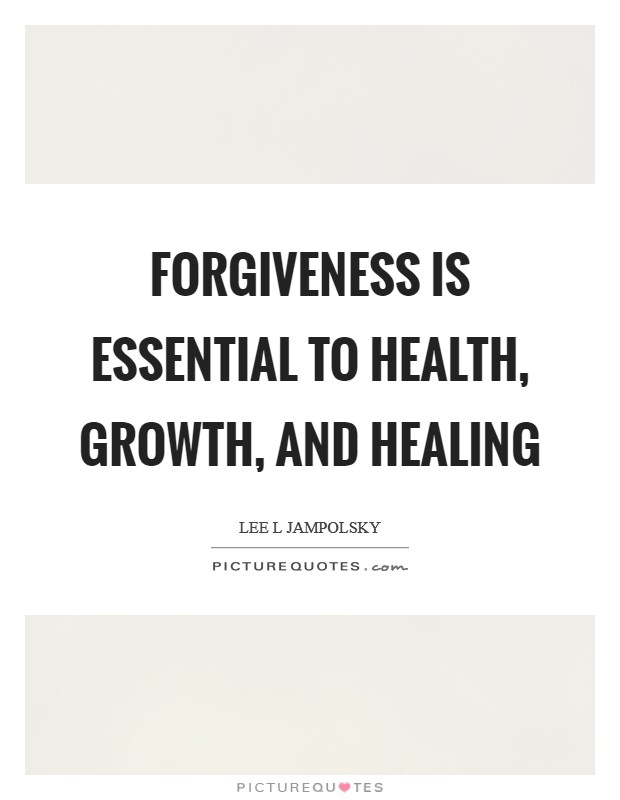 Forgiveness is essential to health, growth, and healing Picture Quote #1