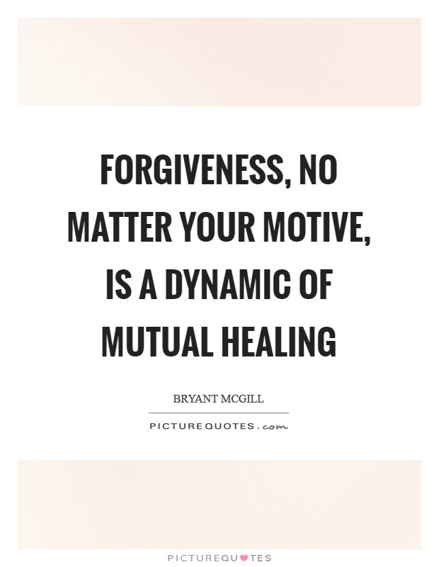 Forgiveness, no matter your motive, is a dynamic of mutual healing Picture Quote #1