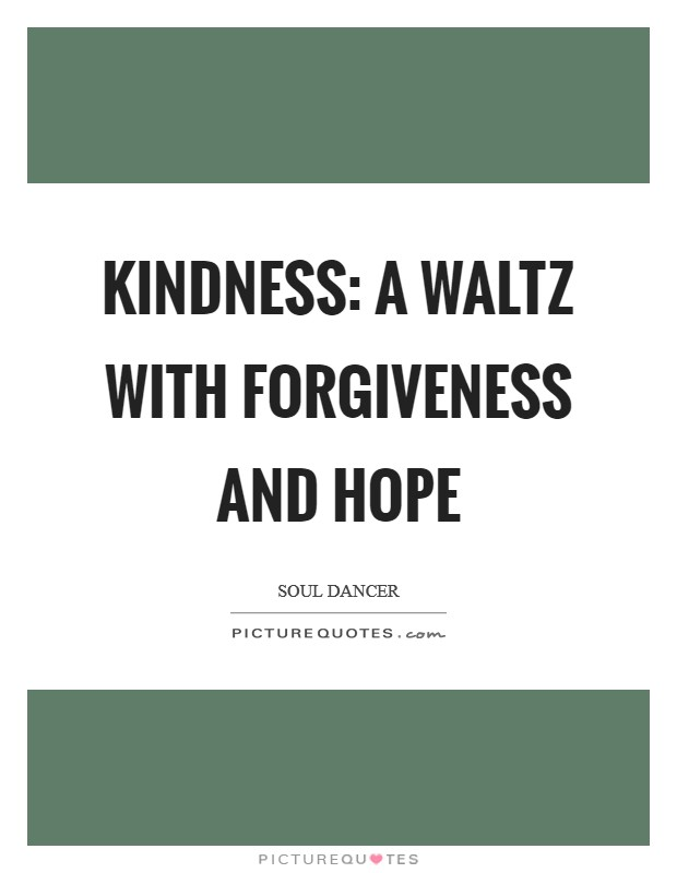 Kindness: a waltz with forgiveness and hope Picture Quote #1