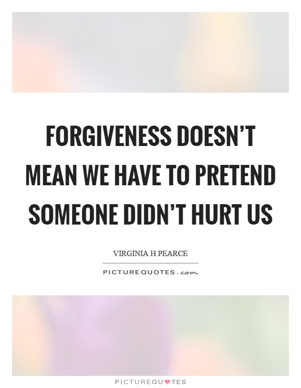 Forgiveness doesn't mean we have to pretend someone didn't hurt us Picture Quote #1