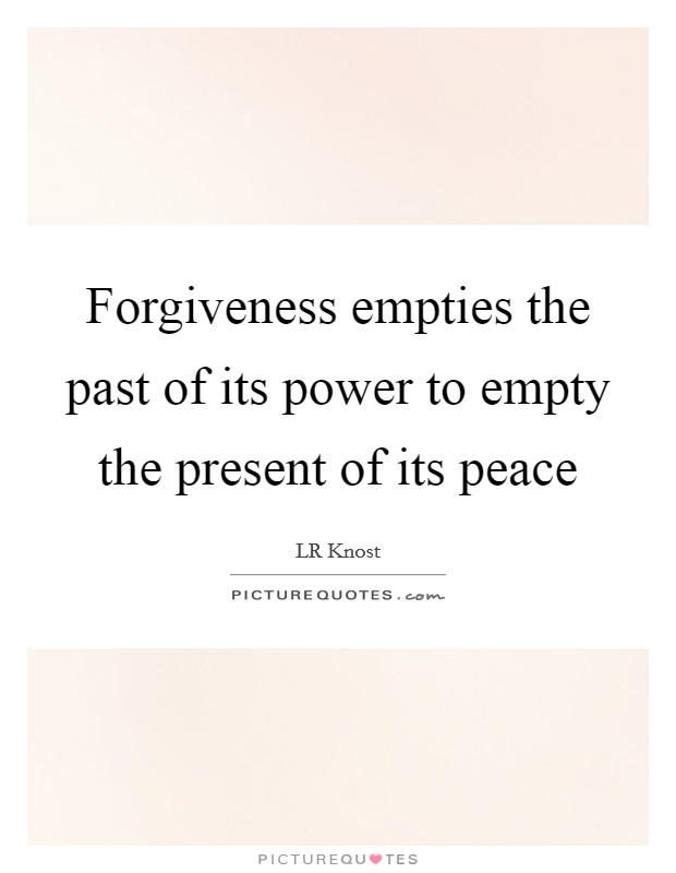 Forgiveness empties the past of its power to empty the present of its peace Picture Quote #1