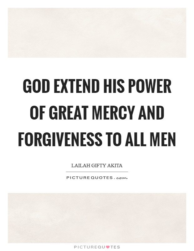 God extend His power of great mercy and forgiveness to all men Picture Quote #1