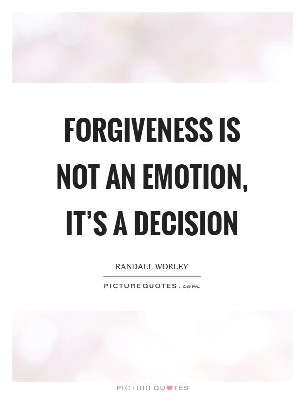 Forgiveness is not an emotion, it's a decision Picture Quote #1
