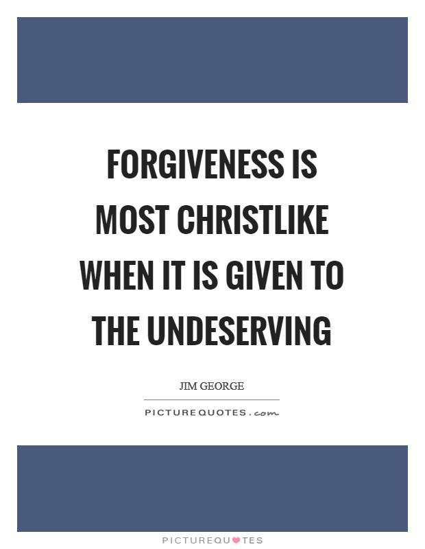 Forgiveness is most Christlike when it is given to the undeserving Picture Quote #1