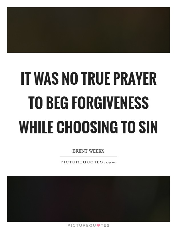 It was no true prayer to beg forgiveness while choosing to sin Picture Quote #1