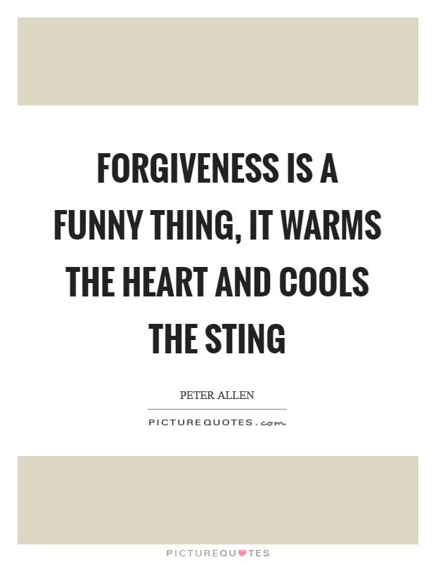 Forgiveness is a funny thing, it warms the heart and cools the sting Picture Quote #1