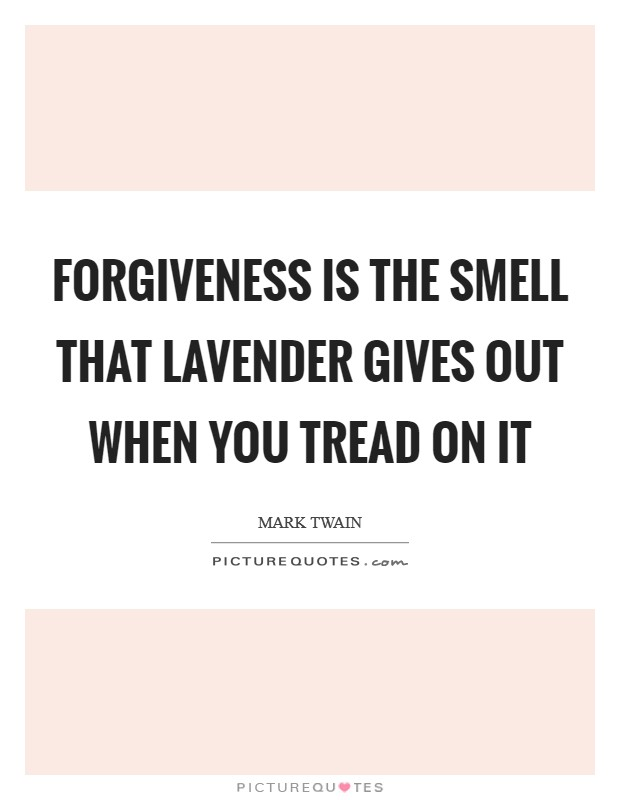 Forgiveness is the smell that lavender gives out when you tread on it Picture Quote #1