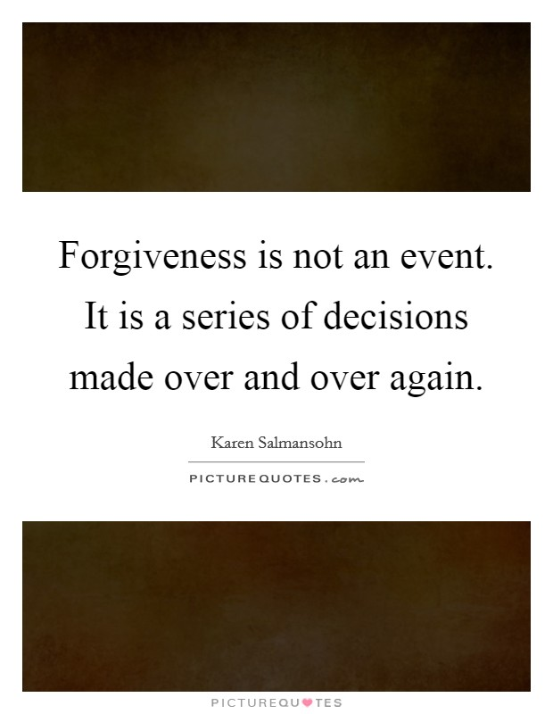 Forgiveness is not an event. It is a series of decisions made over and over again Picture Quote #1