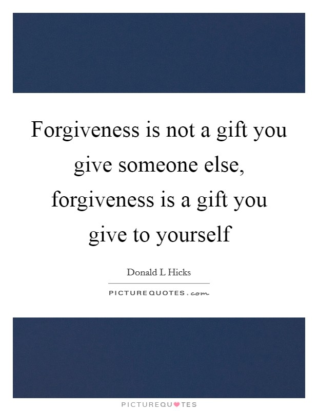 Forgiveness is not a gift you give someone else, forgiveness is a gift you give to yourself Picture Quote #1