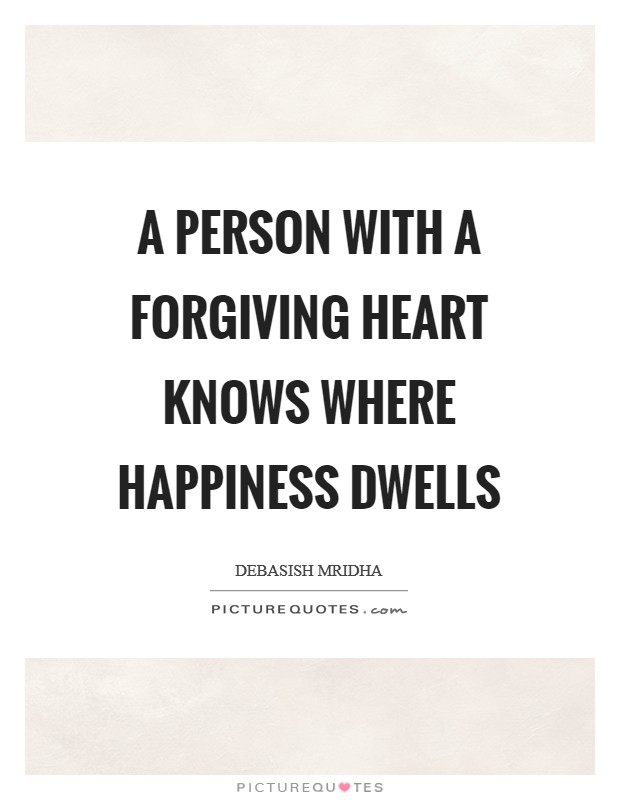 A person with a forgiving heart knows where happiness dwells Picture Quote #1