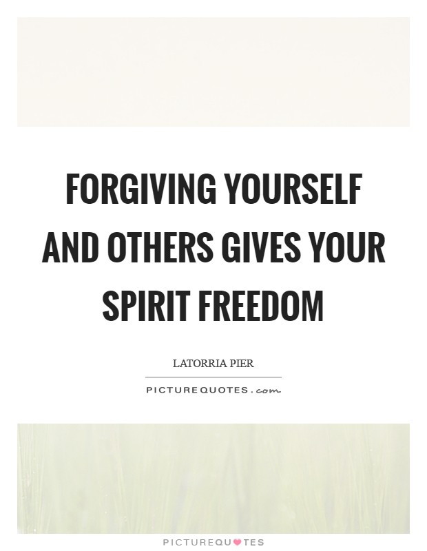Forgiving yourself and others gives your spirit freedom Picture Quote #1