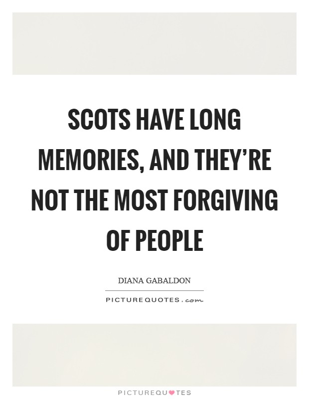 Scots have long memories, and they're not the most forgiving of people Picture Quote #1