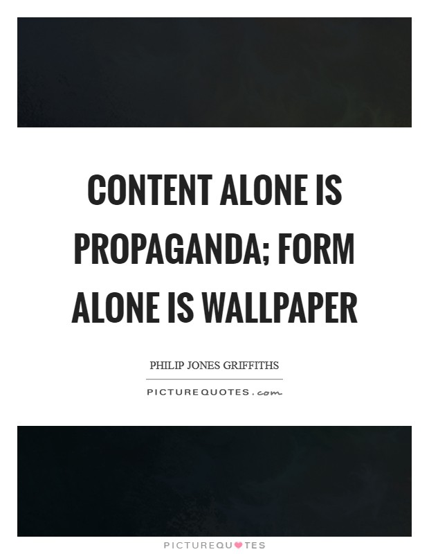 Content alone is propaganda; form alone is wallpaper Picture Quote #1