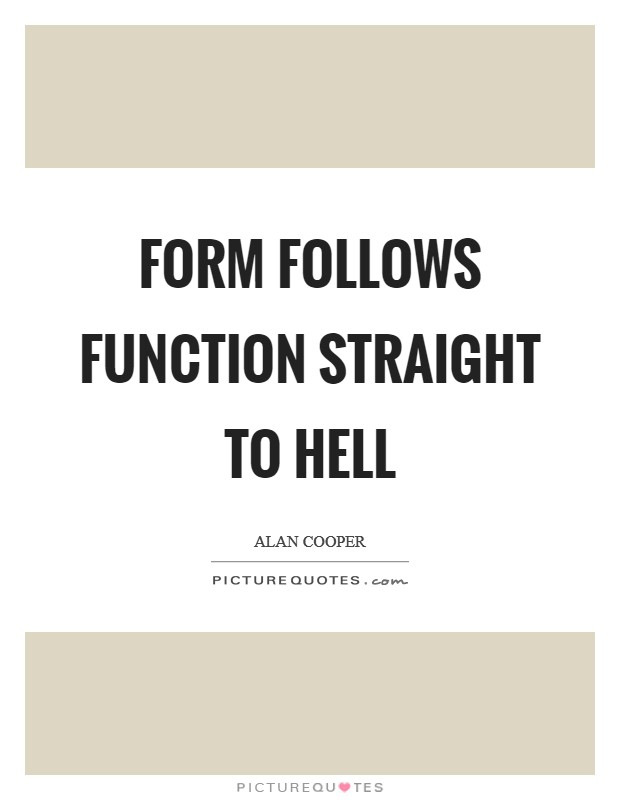 Form follows function straight to hell Picture Quote #1