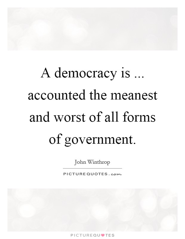 A democracy is ... accounted the meanest and worst of all forms of government Picture Quote #1
