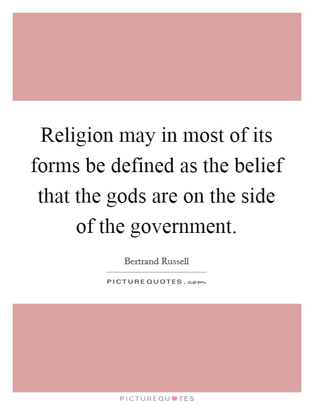 Religion may in most of its forms be defined as the belief that the gods are on the side of the government Picture Quote #1