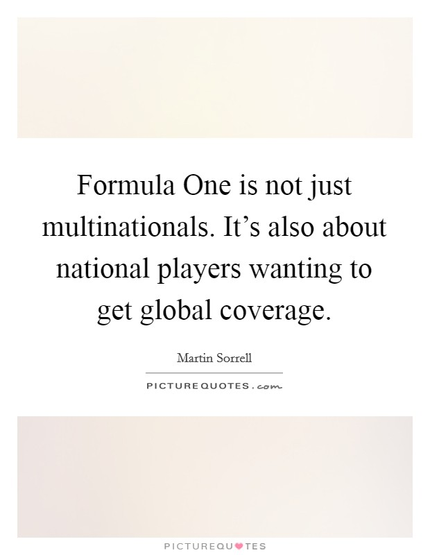 Formula One is not just multinationals. It's also about national players wanting to get global coverage Picture Quote #1