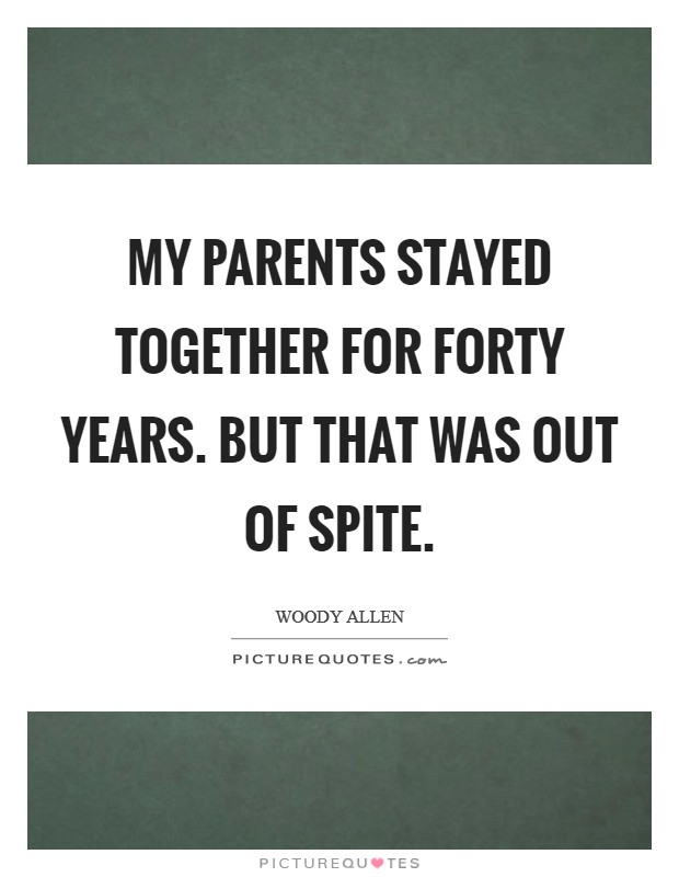 My parents stayed together for forty years. But that was out of spite Picture Quote #1