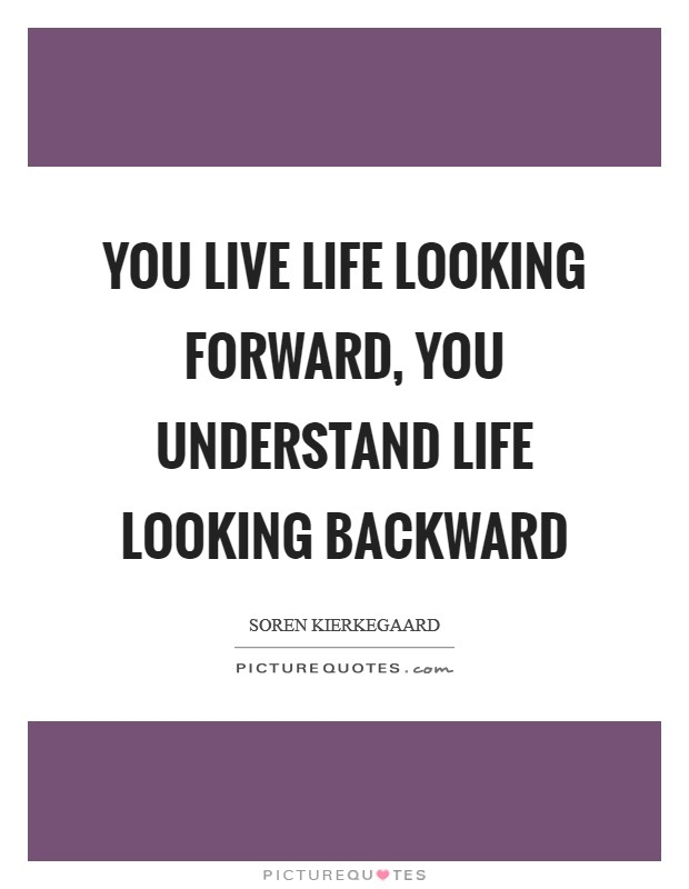 You live life looking forward, you understand life looking backward Picture Quote #1