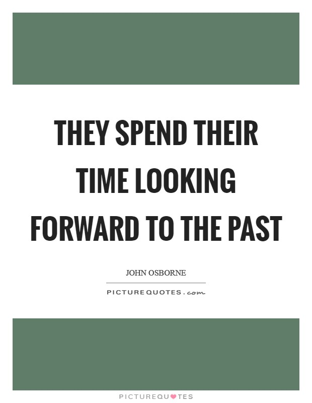 They spend their time looking forward to the past Picture Quote #1