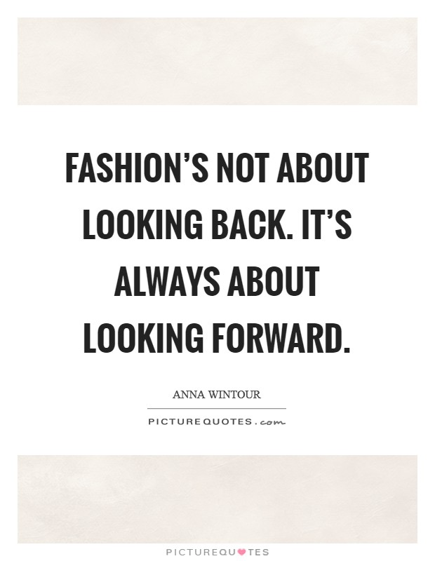Fashion's not about looking back. It's always about looking forward Picture Quote #1