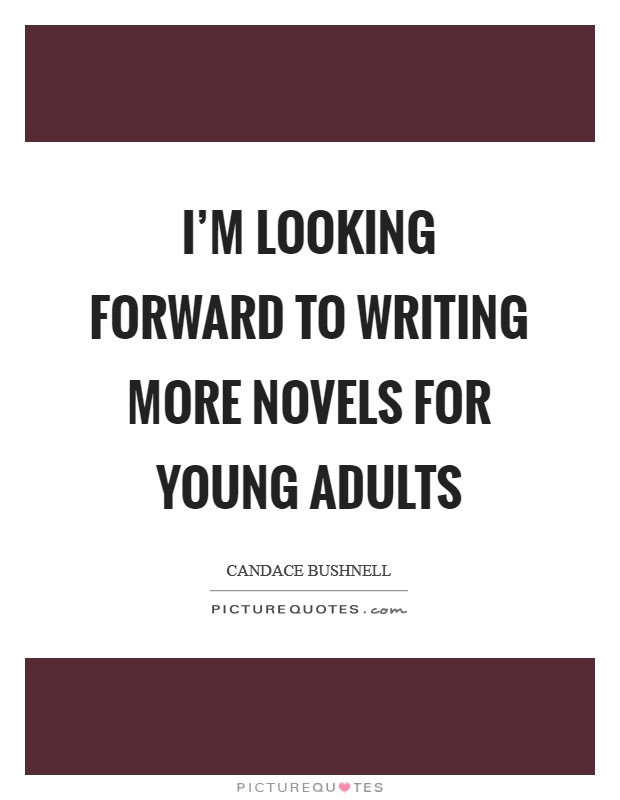 I'm looking forward to writing more novels for young adults Picture Quote #1