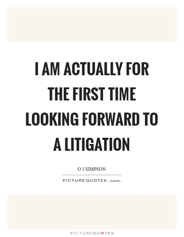 I am actually for the first time looking forward to a litigation Picture Quote #1