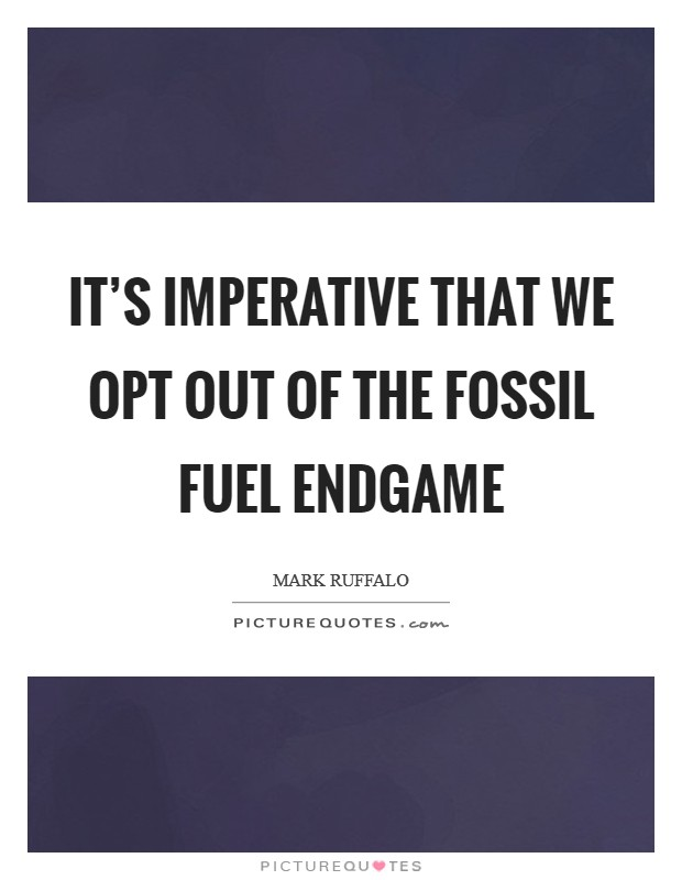 It's imperative that we opt out of the fossil fuel endgame Picture Quote #1