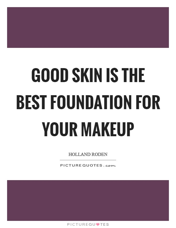 Good skin is the best foundation for your makeup | Picture Quotes