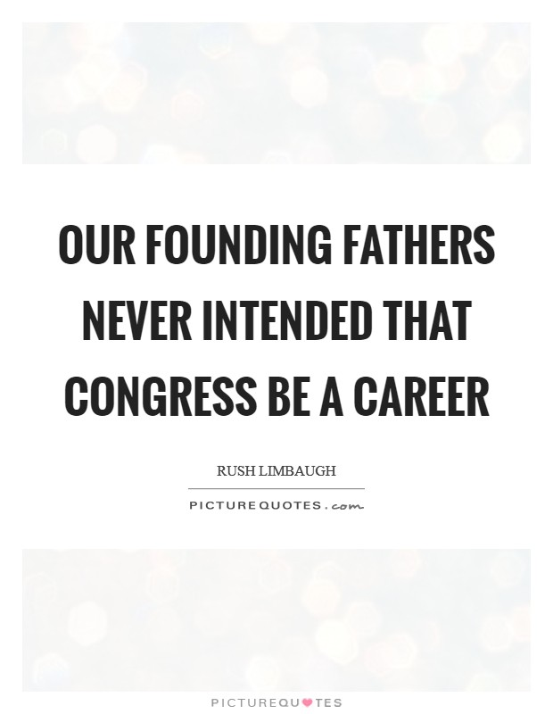 Our founding fathers never intended that Congress be a career Picture Quote #1