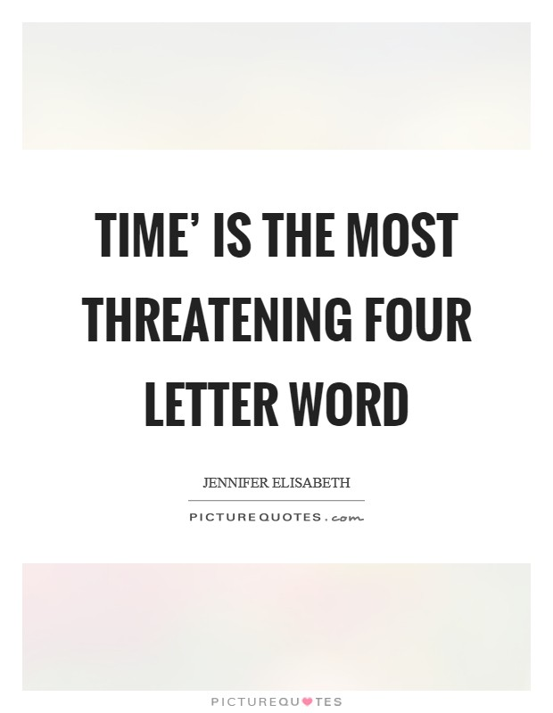 Time' is the most threatening four letter word Picture Quote #1