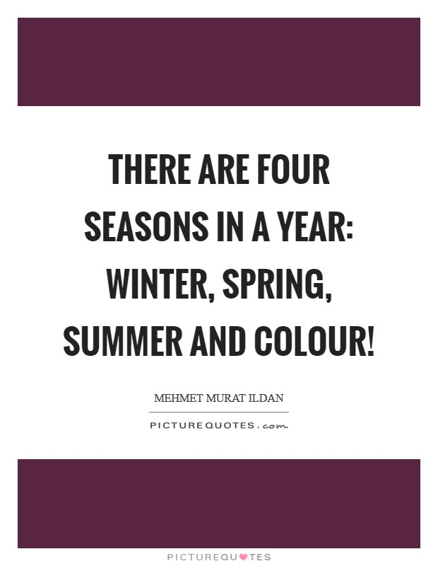 There are four seasons in a year: Winter, Spring, Summer and Colour! Picture Quote #1