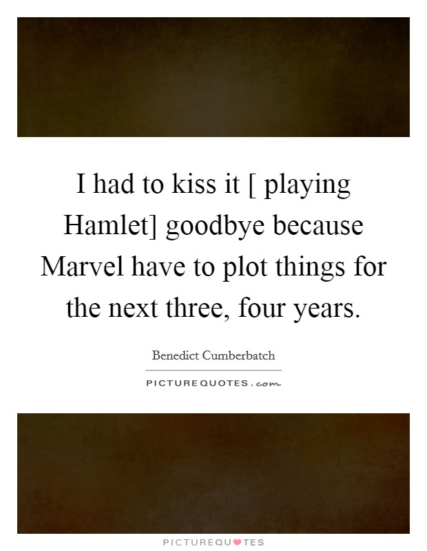 i had to kiss it playing hamlet goodbye because marvel have