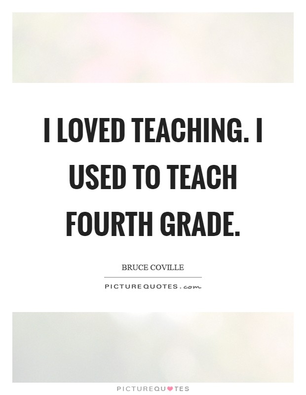 I loved teaching. I used to teach fourth grade Picture Quote #1