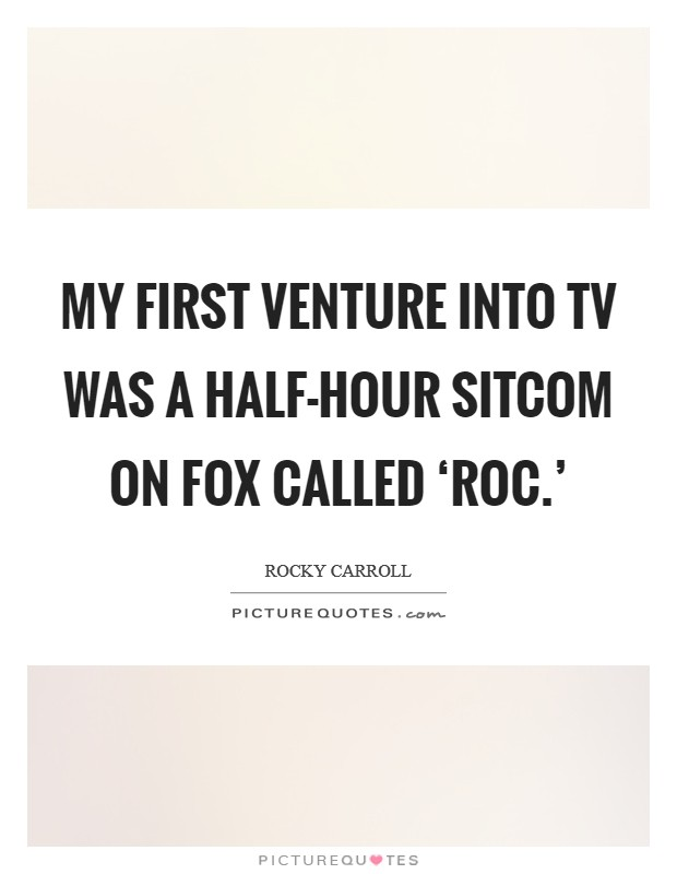 My first venture into TV was a half-hour sitcom on Fox called 'Roc.' Picture Quote #1