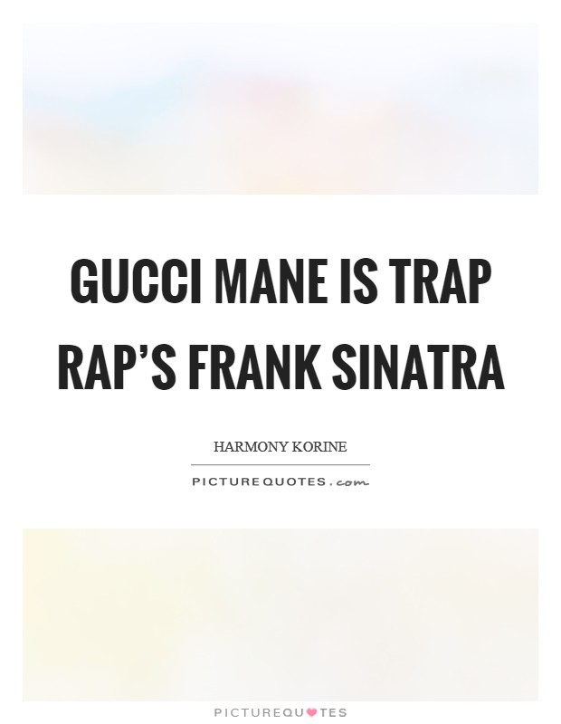 Gucci Mane is trap rap's Frank Sinatra Picture Quote #1