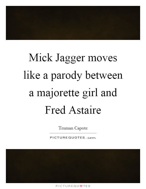 Mick Jagger moves like a parody between a majorette girl and Fred Astaire Picture Quote #1