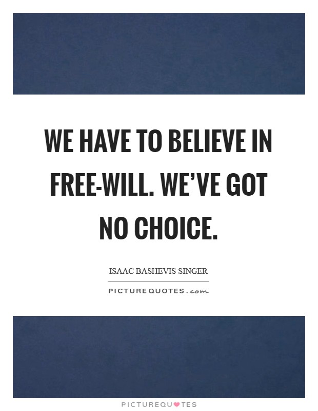 We have to believe in free-will. We've got no choice Picture Quote #1