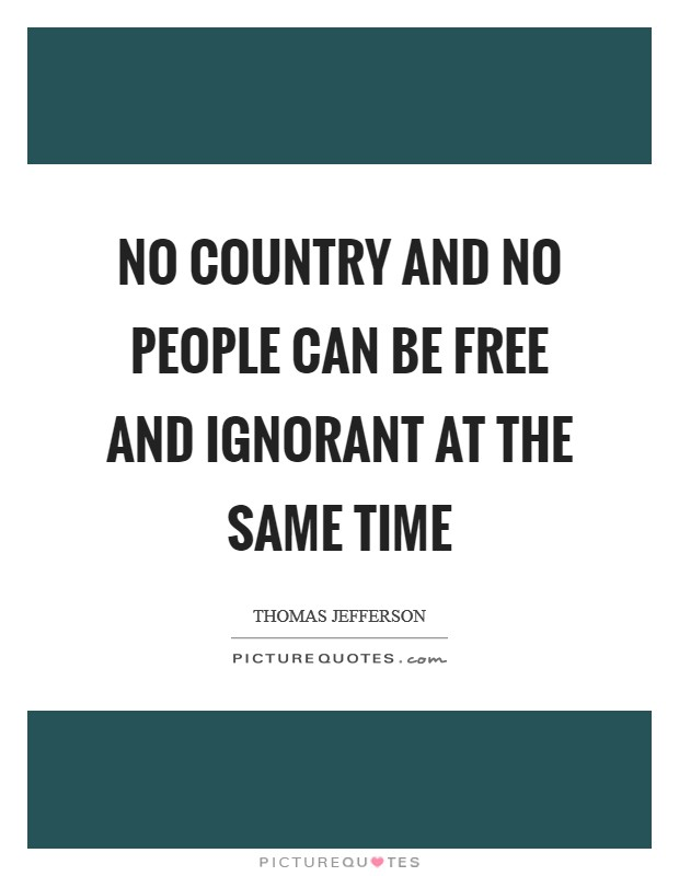 No country and no people can be free and ignorant at the same time Picture Quote #1