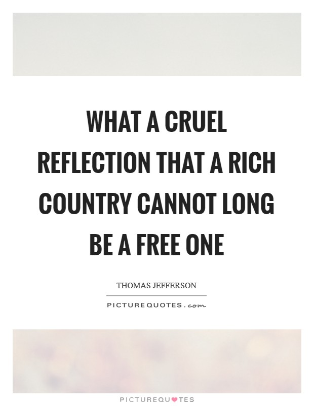 What a cruel reflection that a rich country cannot long be a free one Picture Quote #1